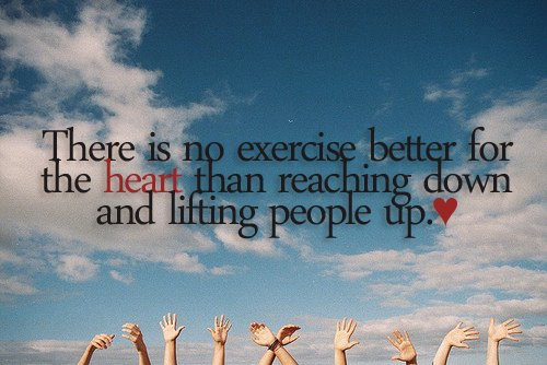 There-is-no-exercise-better-for-the-heart-than-reaching-down-and-lifting-people-up2